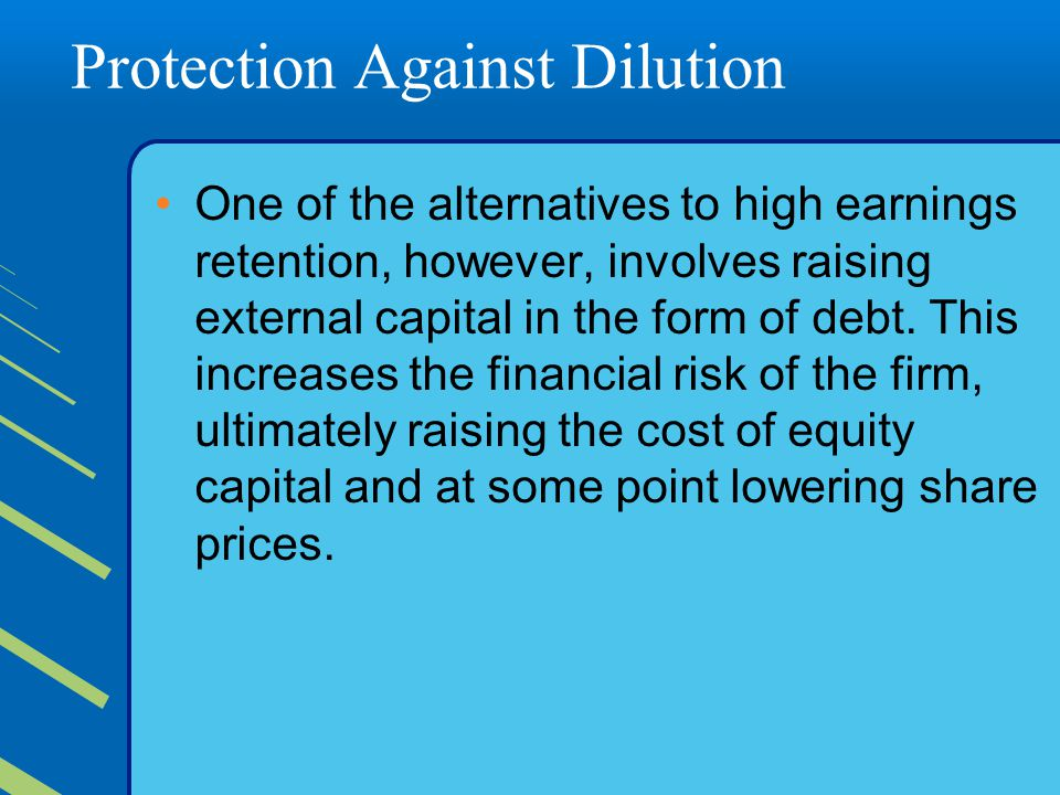Protection Against Dilution One of the alternatives to high earnings retention, however, involves raising external capital in the form of debt. This i