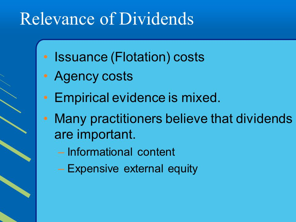 Relevance of Dividends Issuance (Flotation) costs Agency costs Empirical evidence is mixed.