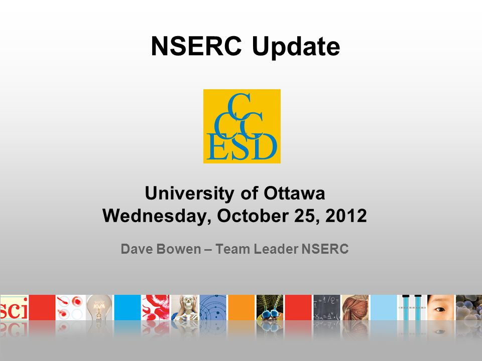 Outline  NSERC News  NSERC Frontiers  Climate and Atmospheric Research (CCAR)  Northern Research Supplements (NRS)  Federal budget 2012  2012 Discovery Grants Competition Results  Geosciences (EG 1506)  Questions