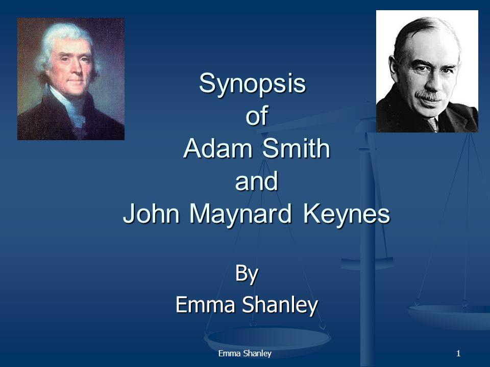 Emma Shanley1 Synopsis of Adam Smith and John Maynard Keynes By Emma Shanley