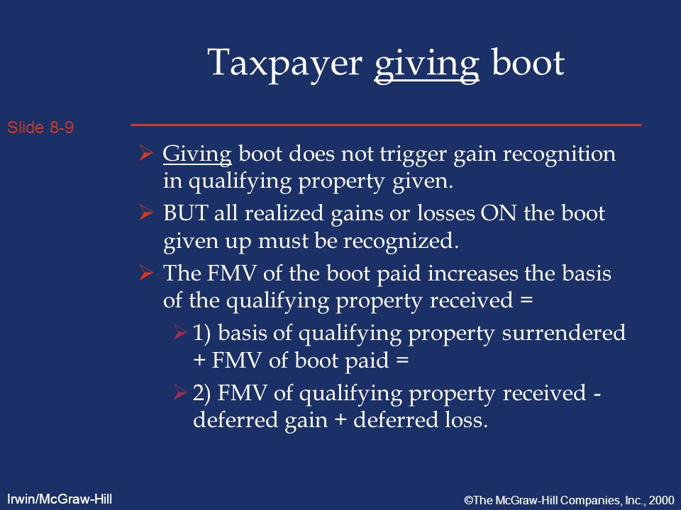 Slide 8-9 Irwin/McGraw-Hill ©The McGraw-Hill Companies, Inc., 2000 Taxpayer giving boot  Giving boot does not trigger gain recognition in qualifying property given.