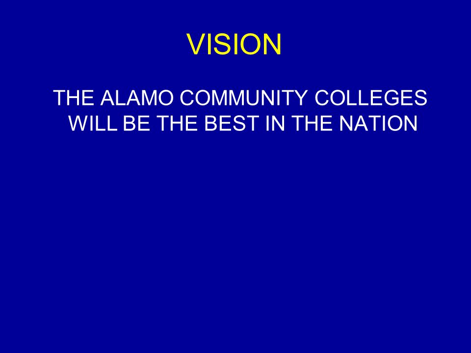 VISION THE ALAMO COMMUNITY COLLEGES WILL BE THE BEST IN THE NATION