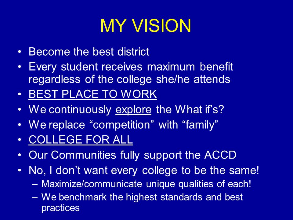 MY VISION Become the best district Every student receives maximum benefit regardless of the college she/he attends BEST PLACE TO WORK We continuously
