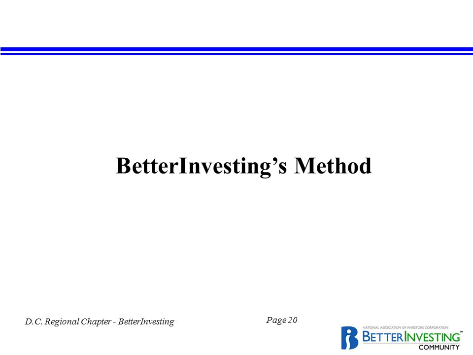D.C. Regional Chapter - BetterInvesting Page 20 BetterInvesting's Method