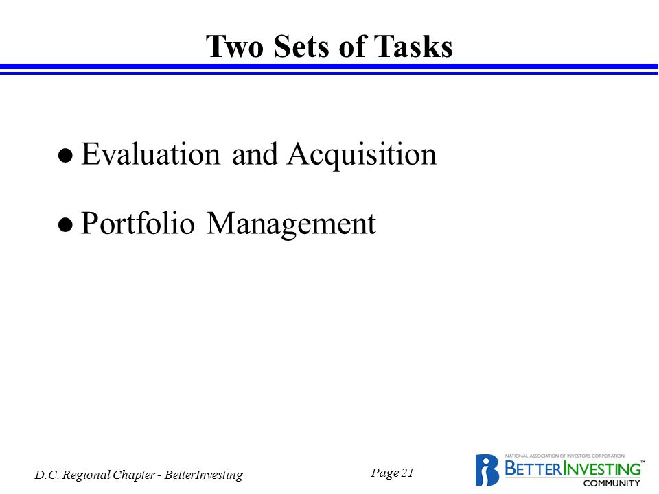 D.C. Regional Chapter - BetterInvesting Page 21 Two Sets of Tasks l Evaluation and Acquisition l Portfolio Management