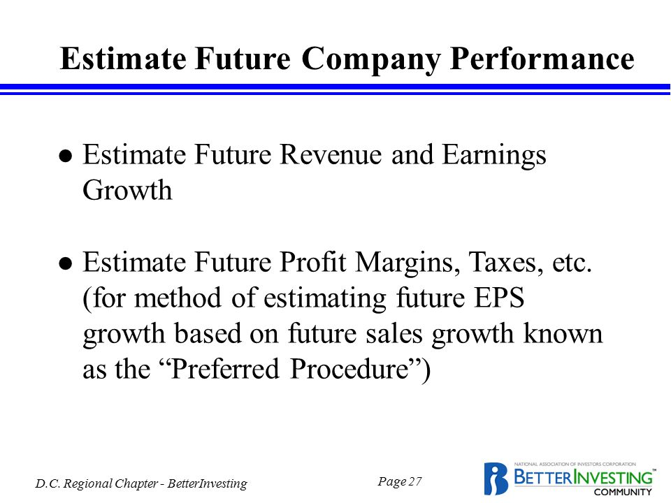 D.C. Regional Chapter - BetterInvesting Page 27 Estimate Future Company Performance l Estimate Future Revenue and Earnings Growth l Estimate Future Pr