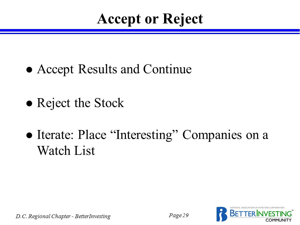 "D.C. Regional Chapter - BetterInvesting Page 29 Accept or Reject l Accept Results and Continue l Reject the Stock l Iterate: Place ""Interesting"" Compa"
