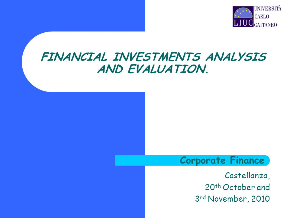 Castellanza, 20 th October and 3 rd November, 2010 FINANCIAL INVESTMENTS ANALYSIS AND EVALUATION.