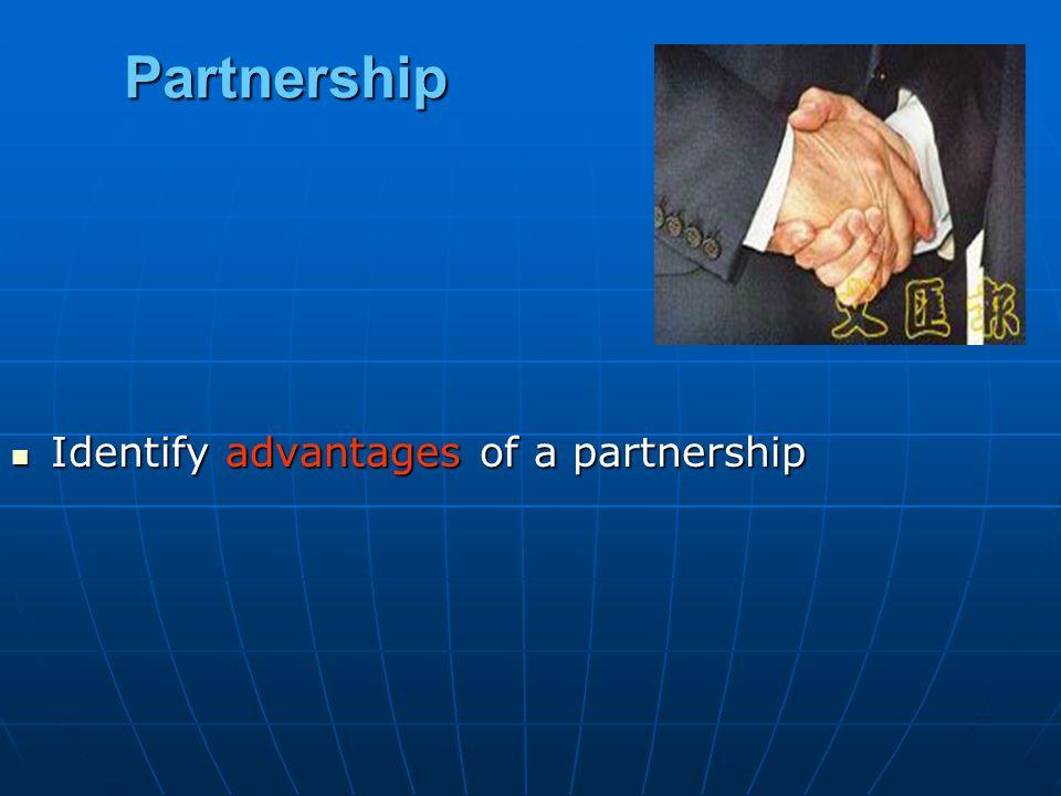 Partnership Identify advantages of a partnership Identify advantages of a partnership