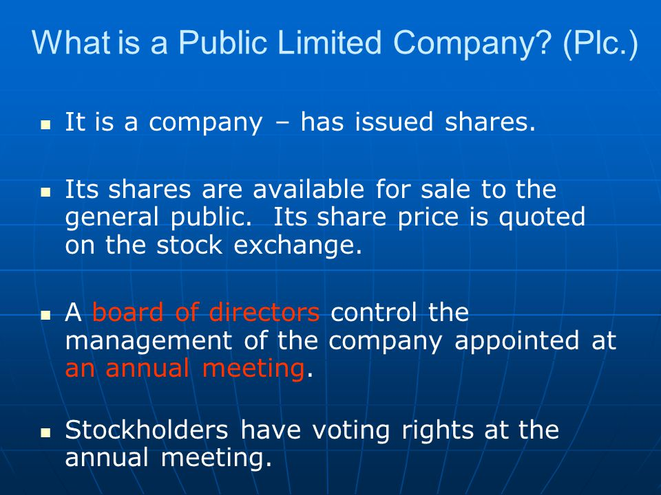 What is a Public Limited Company.(Plc.) It is a company – has issued shares.
