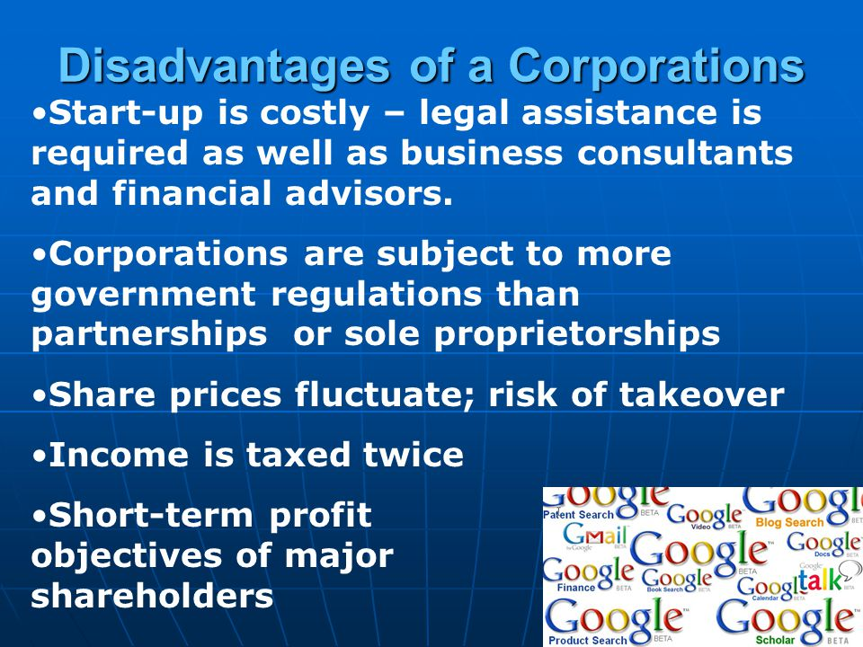 Disadvantages of a Corporations Start-up is costly – legal assistance is required as well as business consultants and financial advisors. Corporations