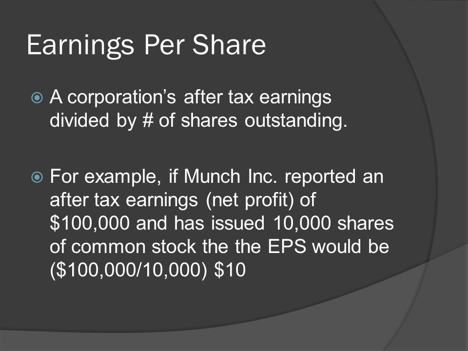 Earnings Per Share  A corporation's after tax earnings divided by # of shares outstanding.