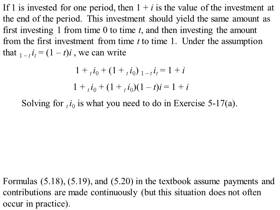 If 1 is invested for one period, then 1 + i is the value of the investment at the end of the period.