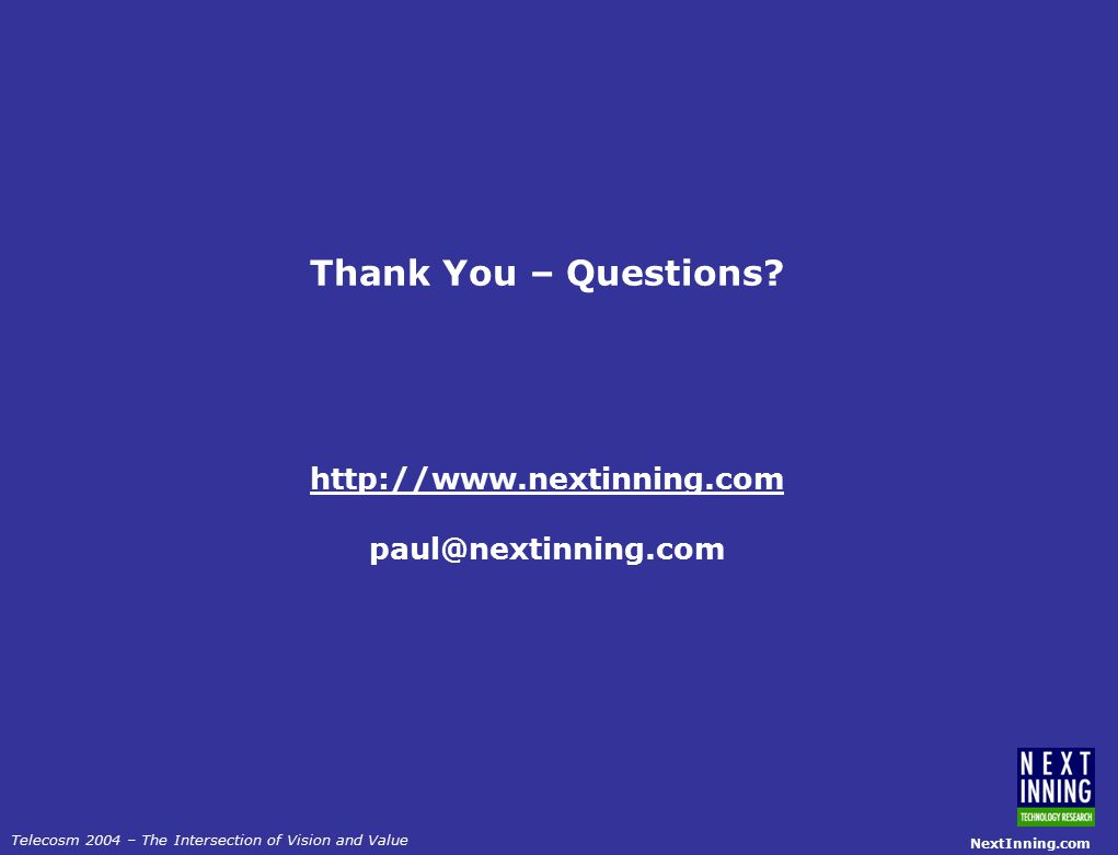 NextInning.com Telecosm 2004 – The Intersection of Vision and Value Thank You – Questions.