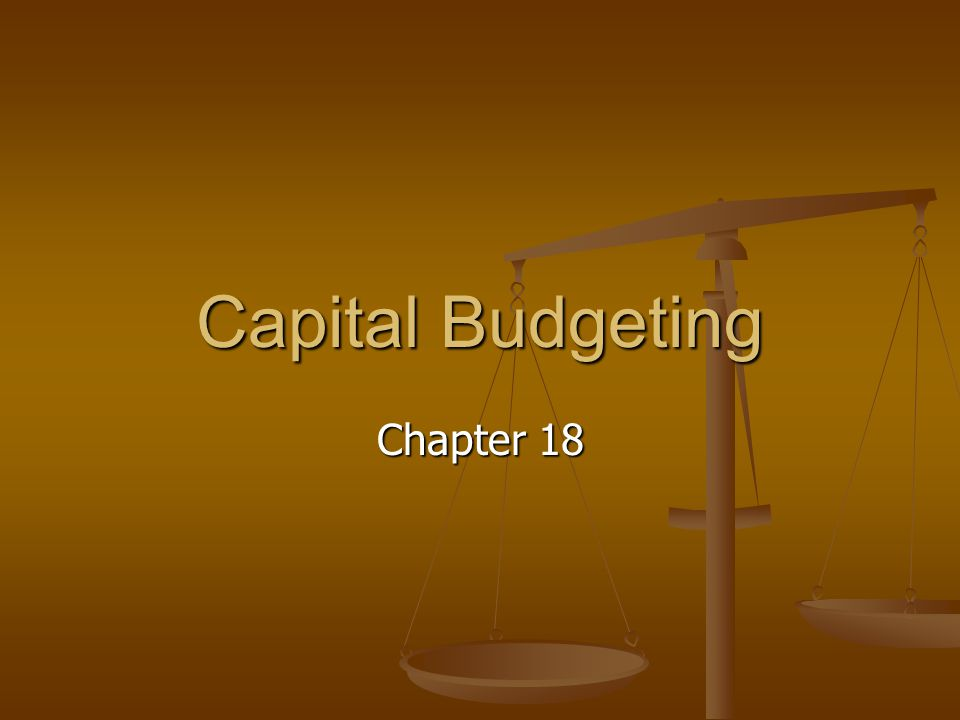 Capital Budgeting Chapter 18