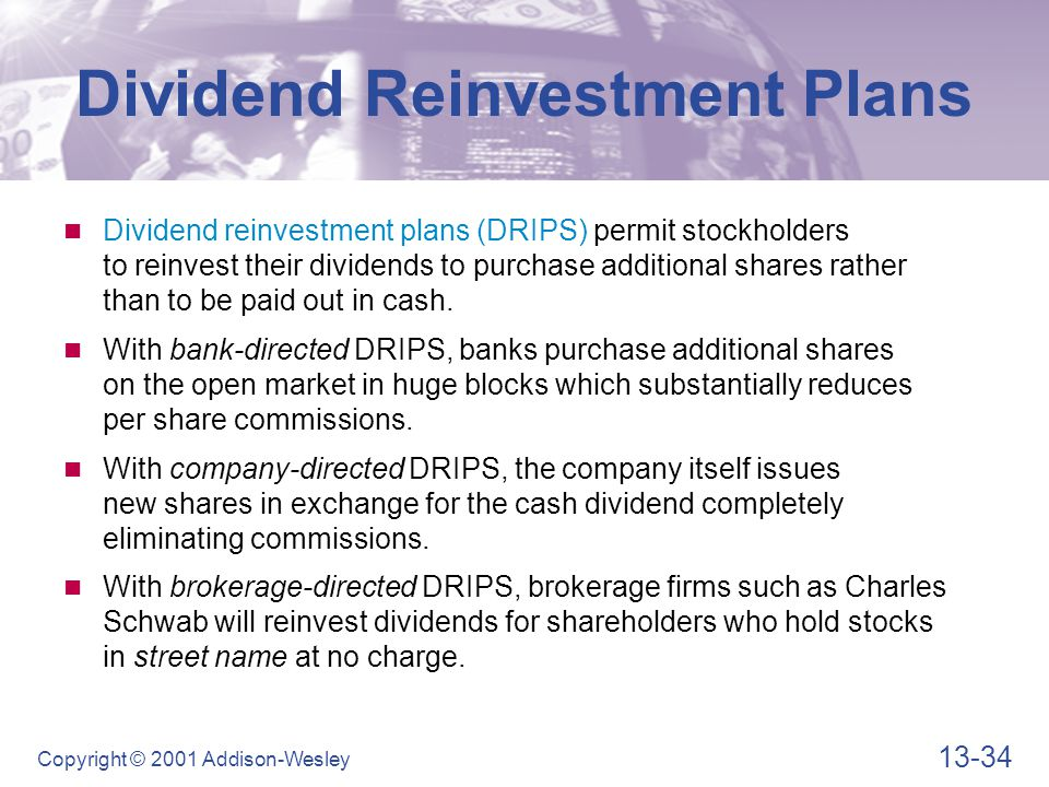 13-34 Copyright © 2001 Addison-Wesley Dividend reinvestment plans (DRIPS) permit stockholders to reinvest their dividends to purchase additional share