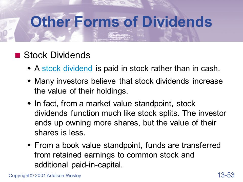 13-53 Copyright © 2001 Addison-Wesley Other Forms of Dividends Stock Dividends  A stock dividend is paid in stock rather than in cash.  Many investo