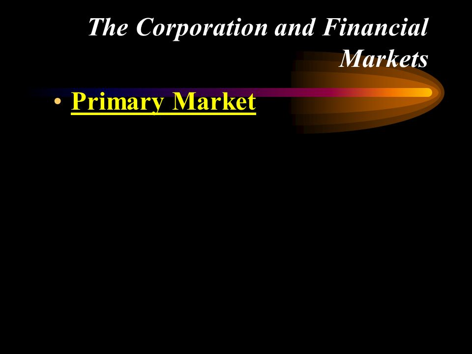 The Corporation and Financial Markets Primary Market