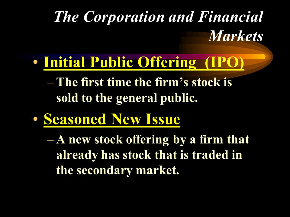 Initial Public Offering (IPO) –The first time the firm's stock is sold to the general public.