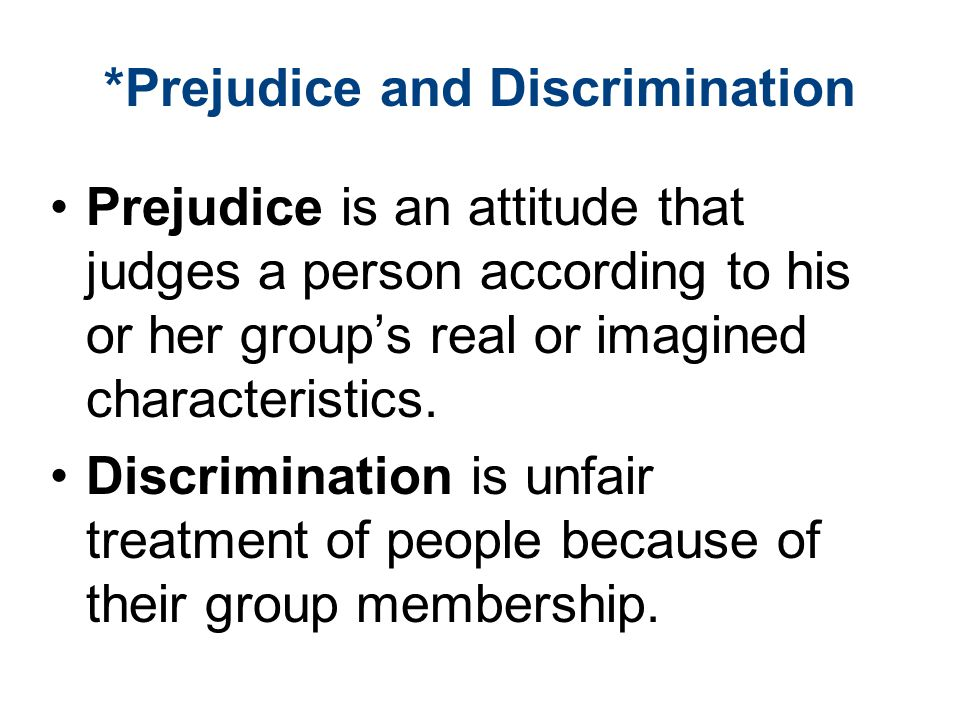 *Prejudice and Discrimination Prejudice is an attitude that judges a person according to his or her group's real or imagined characteristics.
