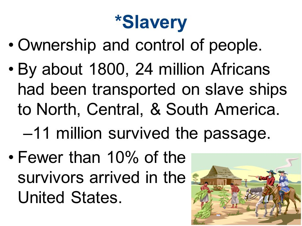 *Slavery Ownership and control of people.