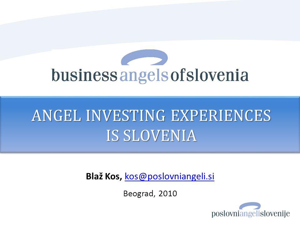 Blaž Kos, kos@poslovniangeli.sikos@poslovniangeli.si Beograd, 2010 ANGEL INVESTING EXPERIENCES IS SLOVENIA