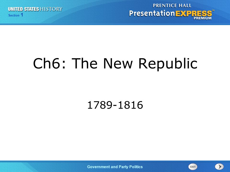 Chapter 25 Section 1 The Cold War Begins Government and Party Politics Section 1 Ch6: The New Republic 1789-1816