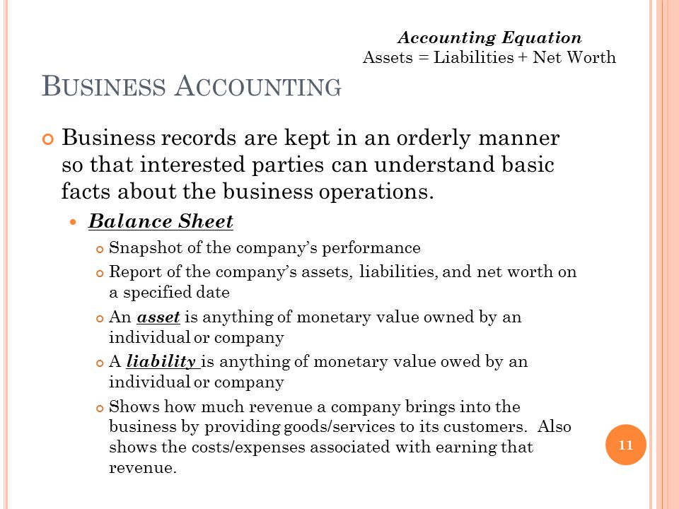 B USINESS A CCOUNTING Business records are kept in an orderly manner so that interested parties can understand basic facts about the business operatio