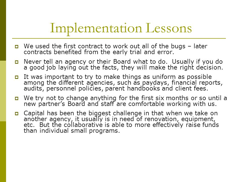 Implementation Lessons  We used the first contract to work out all of the bugs – later contracts benefited from the early trial and error.