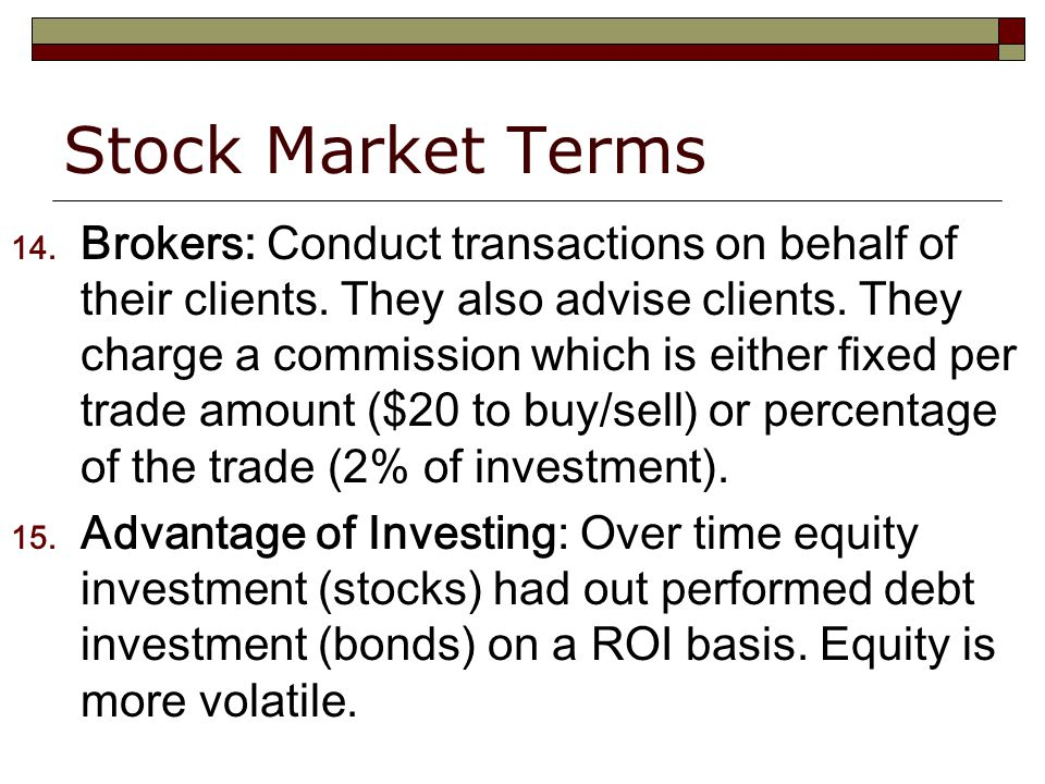 Stock Market Terms 14. Brokers: Conduct transactions on behalf of their clients.