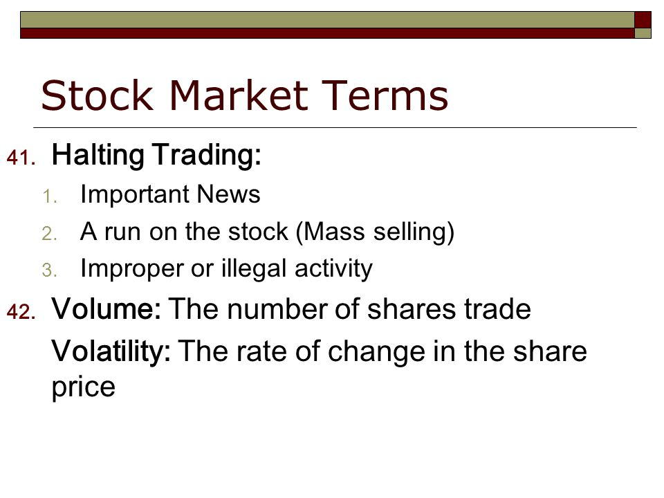 Stock Market Terms 41. Halting Trading: 1. Important News 2.