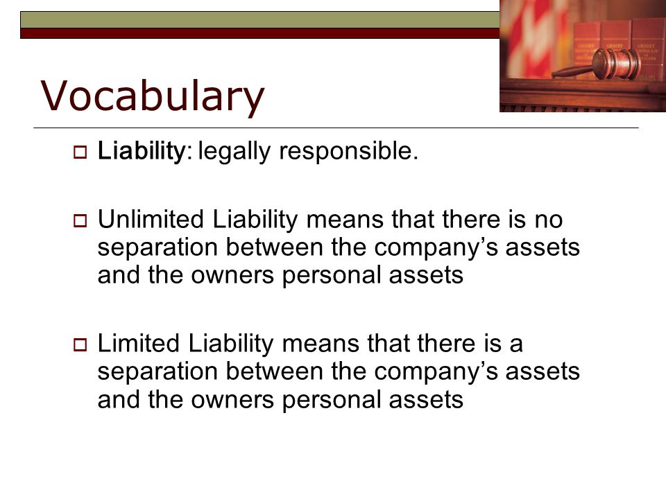 Vocabulary  Liability: legally responsible.