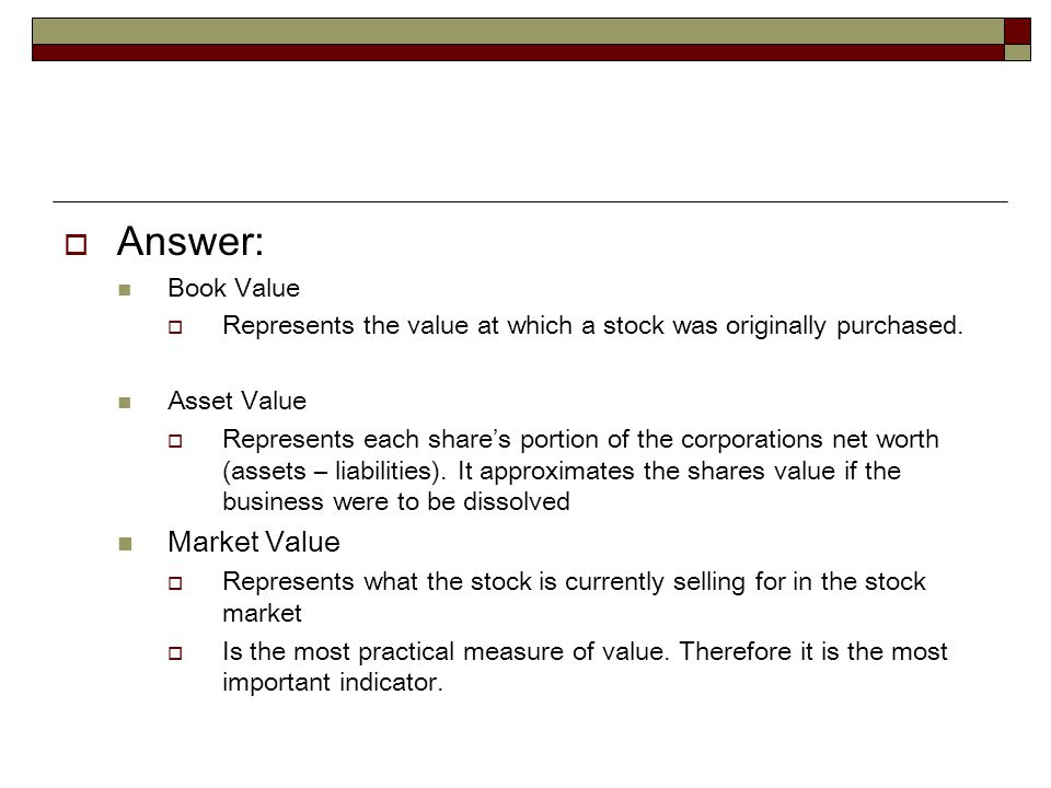  Answer: Book Value  Represents the value at which a stock was originally purchased.
