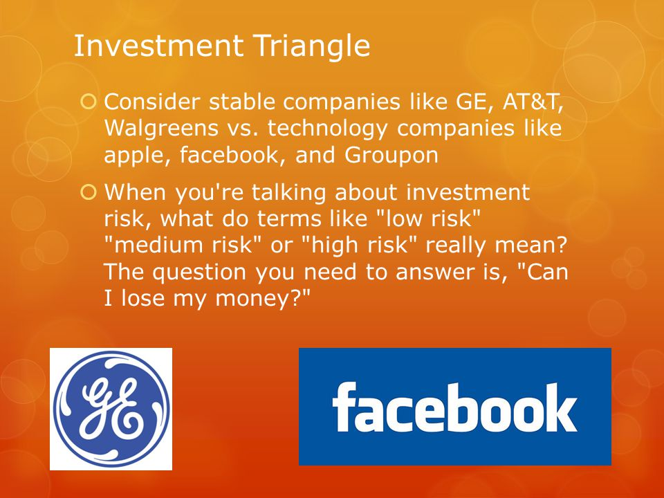 Investment Triangle  Consider stable companies like GE, AT&T, Walgreens vs.