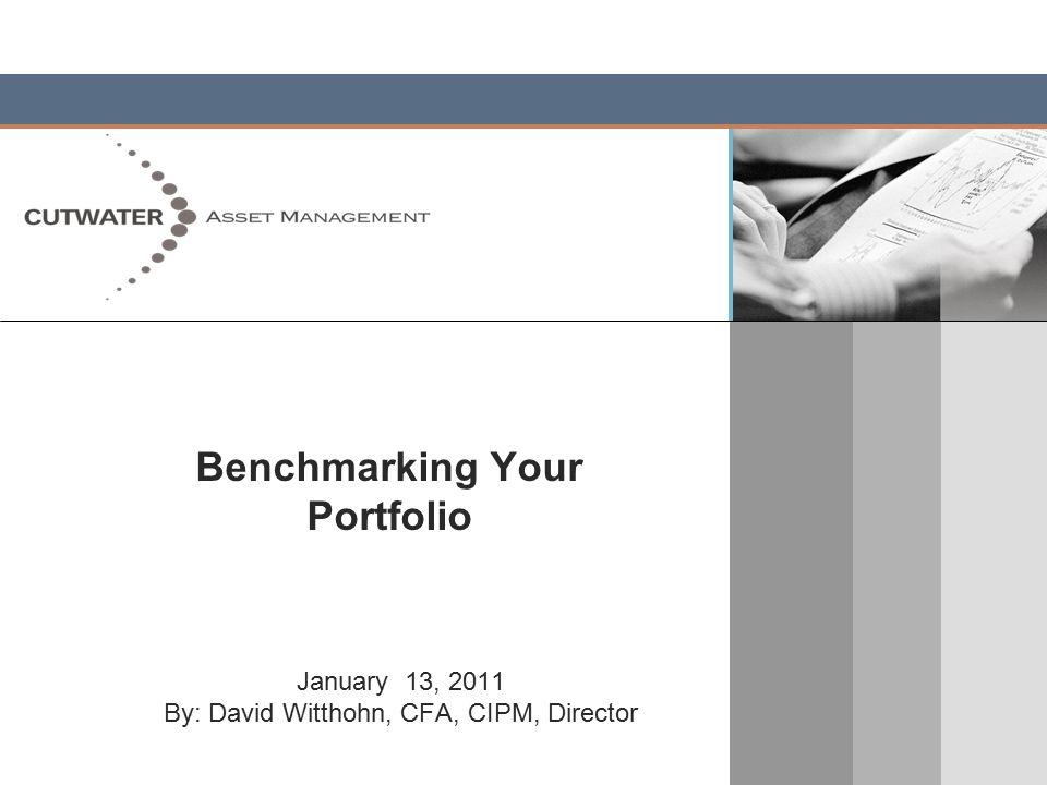 Benchmarking Your Portfolio January 13, 2011 By: David Witthohn, CFA, CIPM, Director