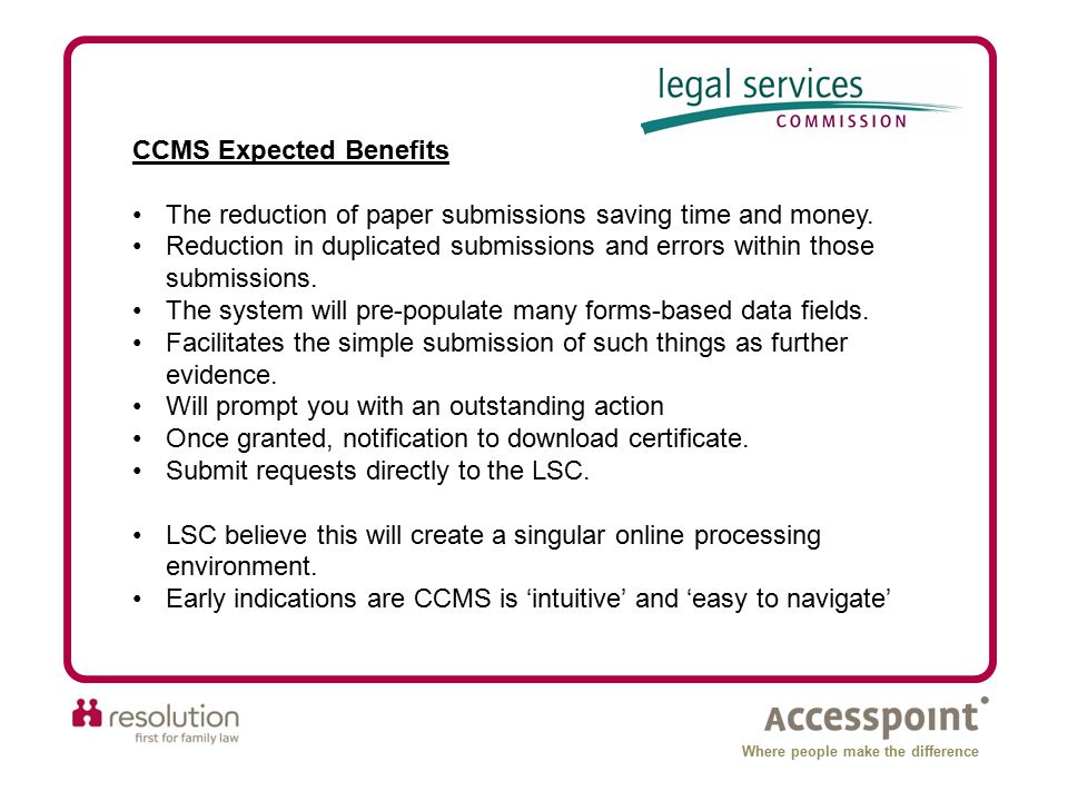 Where people make the difference CCMS Expected Benefits The reduction of paper submissions saving time and money. Reduction in duplicated submissions