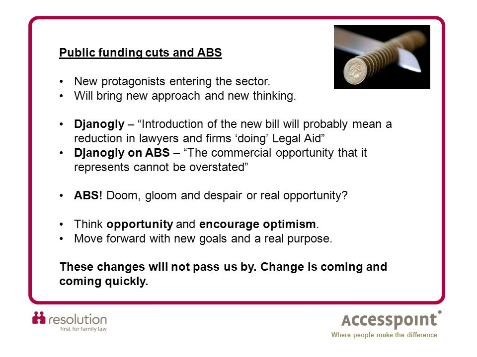 "Public funding cuts and ABS New protagonists entering the sector. Will bring new approach and new thinking. Djanogly – ""Introduction of the new bill w"