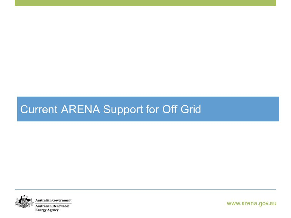 www.arena.gov.au Current ARENA Support for Off Grid