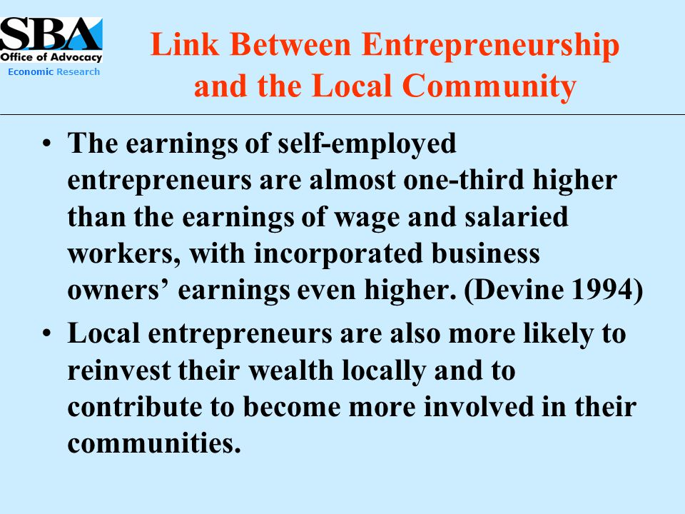 Economic Research Link Between Entrepreneurship and the Local Community The earnings of self-employed entrepreneurs are almost one-third higher than t