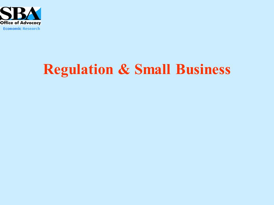 Economic Research Regulation & Small Business