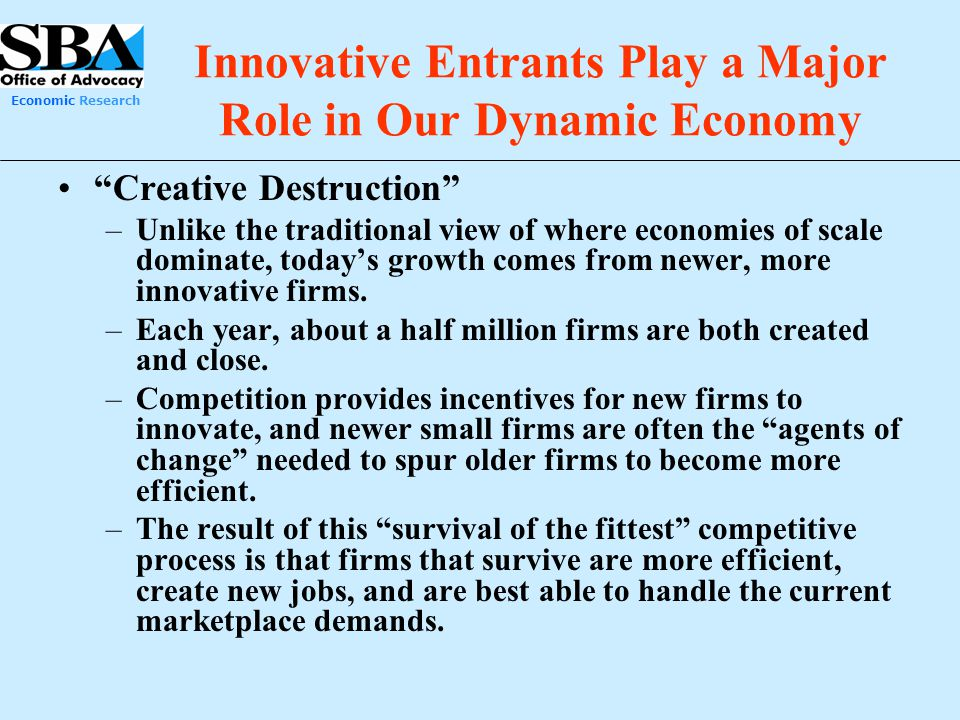 """Economic Research Innovative Entrants Play a Major Role in Our Dynamic Economy """"Creative Destruction"""" –Unlike the traditional view of where economies"""
