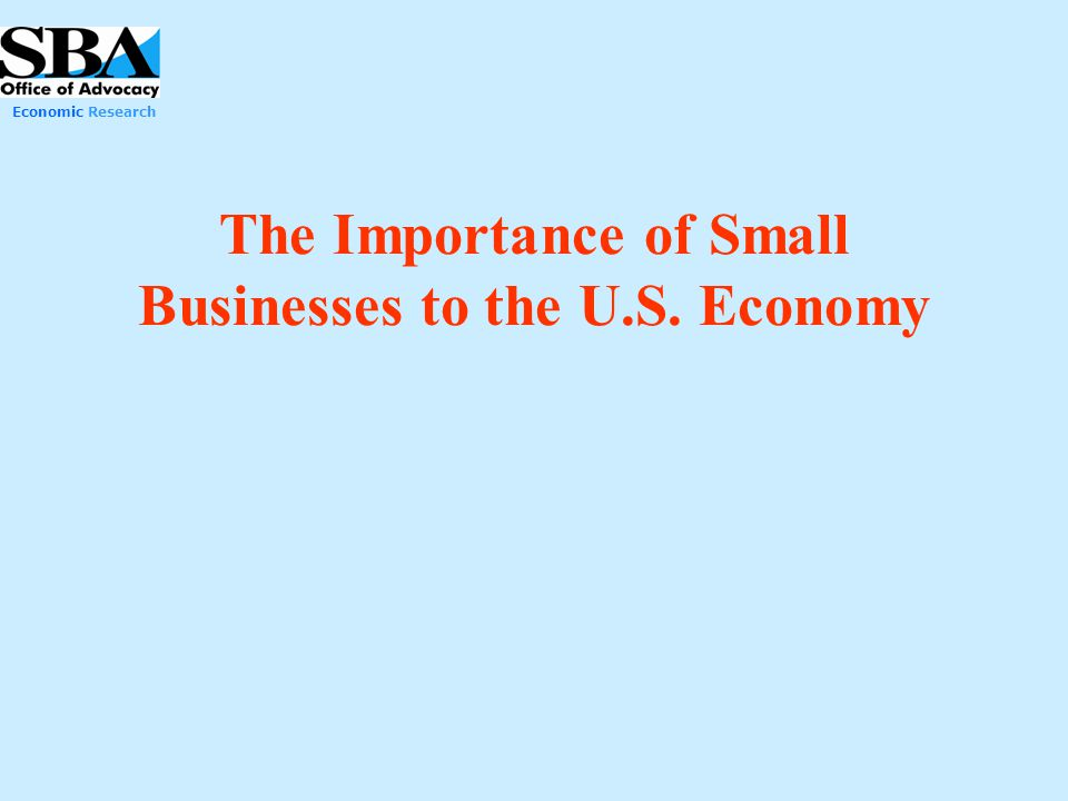 Economic Research The Importance of Small Businesses to the U.S. Economy