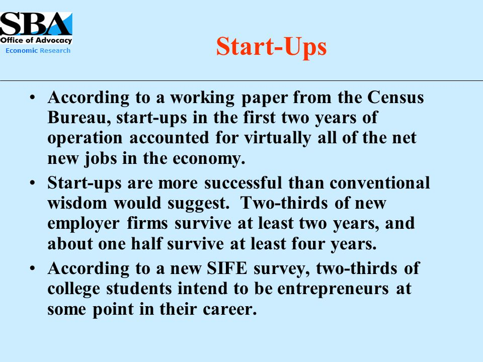 Economic Research Start-Ups According to a working paper from the Census Bureau, start-ups in the first two years of operation accounted for virtually