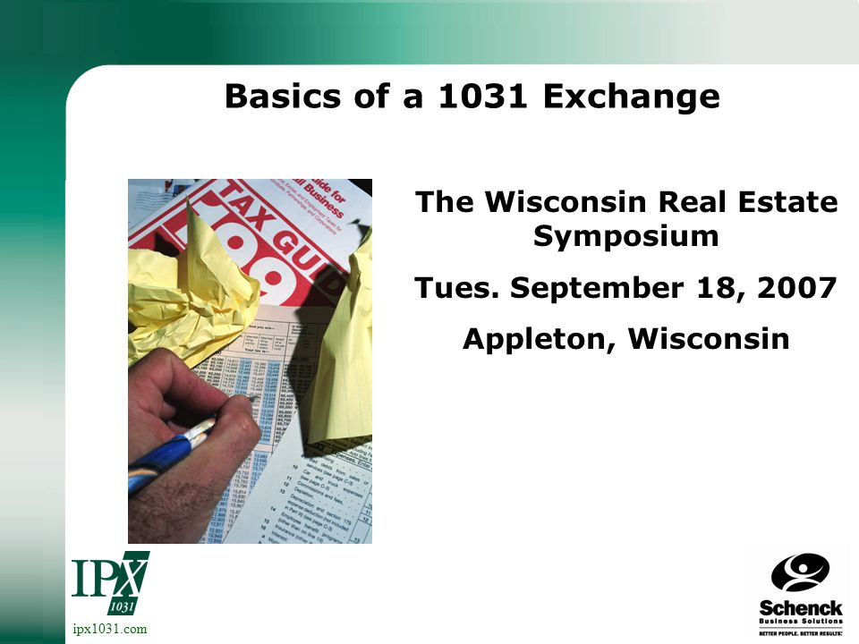 ipx1031.com Basics of a 1031 Exchange The Wisconsin Real Estate Symposium Tues.