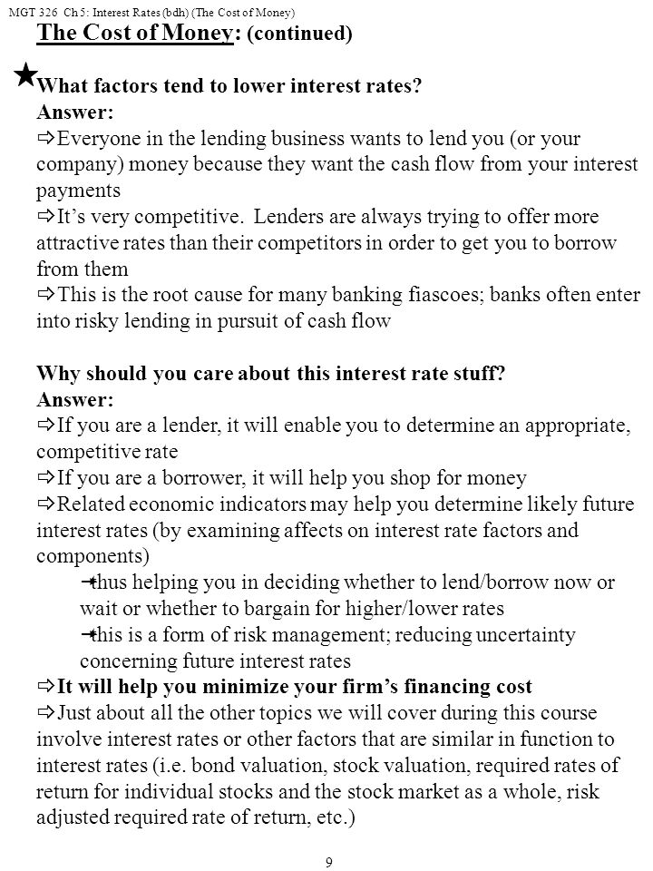 MGT 326 Ch 5: Interest Rates (bdh) (The Cost of Money) 9 The Cost of Money: (continued) What factors tend to lower interest rates.
