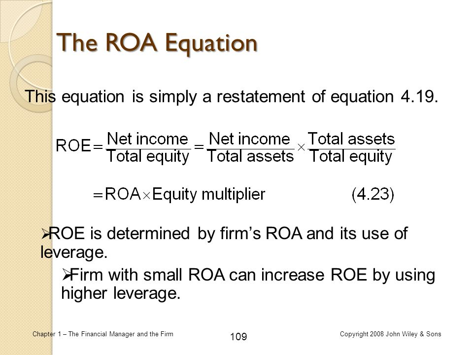 109 Chapter 1 – The Financial Manager and the FirmCopyright 2008 John Wiley & Sons This equation is simply a restatement of equation 4.19. The ROA Equ