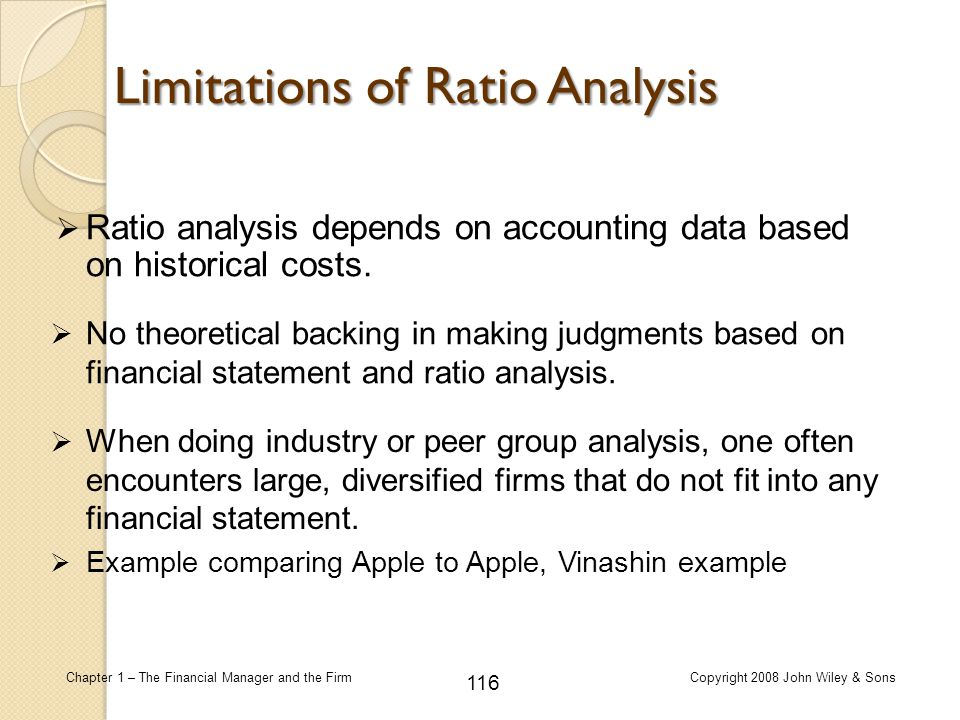 116 Chapter 1 – The Financial Manager and the FirmCopyright 2008 John Wiley & Sons  Ratio analysis depends on accounting data based on historical cos