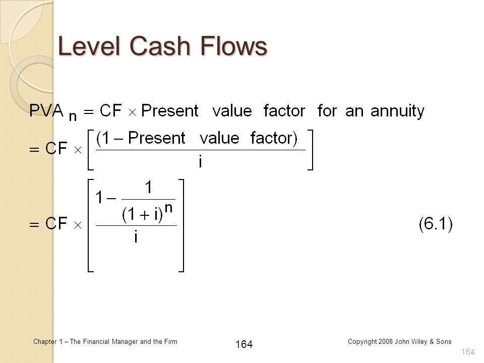 164 Chapter 1 – The Financial Manager and the FirmCopyright 2008 John Wiley & Sons 164 Level Cash Flows