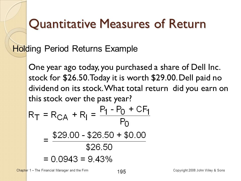 195 Chapter 1 – The Financial Manager and the FirmCopyright 2008 John Wiley & Sons Quantitative Measures of Return Holding Period Returns Example One