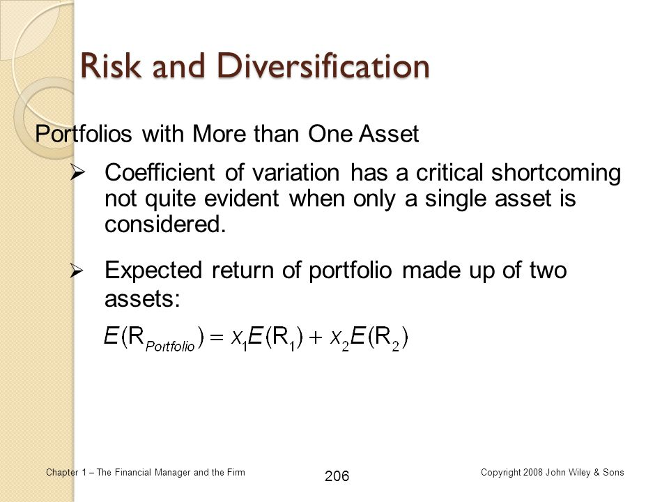 206 Chapter 1 – The Financial Manager and the FirmCopyright 2008 John Wiley & Sons Risk and Diversification  Coefficient of variation has a critical